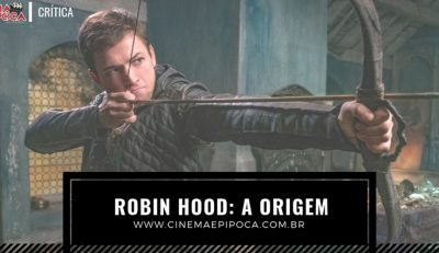 Robin Hood: A Origem é o filme definitivo do personagem?