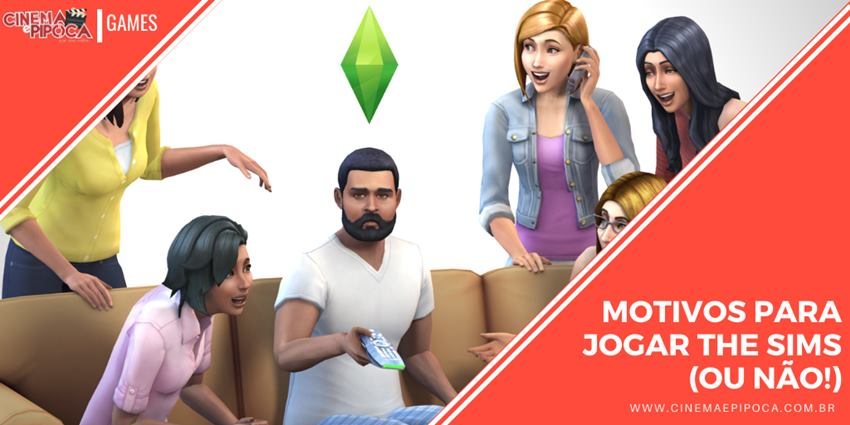 Motivos para jogar The Sims (ou não!)